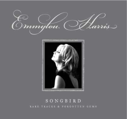 Bestselling Music (2007) - Songbird: Rare Tracks and Forgotten Gems by Emmylou Harris
