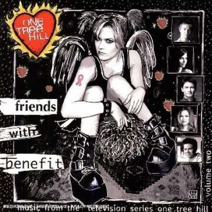 Bestselling Music (2007) - One Tree Hill - Music from the Television Series, Vol. 2: Friends with Benefit b