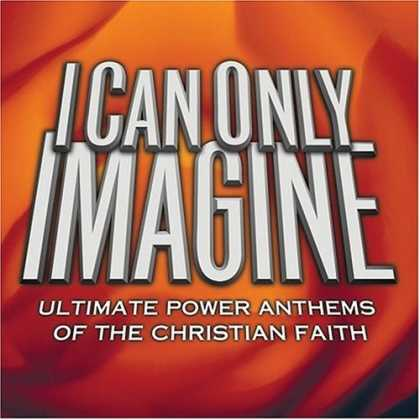 Bestselling Music (2007) - I Can Only Imagine: Ultimate Power Anthems of the Christian Faith by Various Art