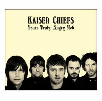 Bestselling Music (2007) - Yours Truly, Angry Mob by Kaiser Chiefs