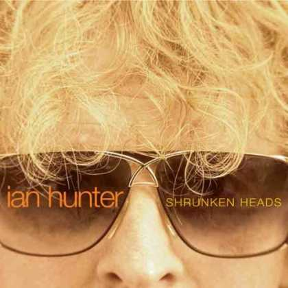 Bestselling Music (2007) - Shrunken Heads by Ian Hunter