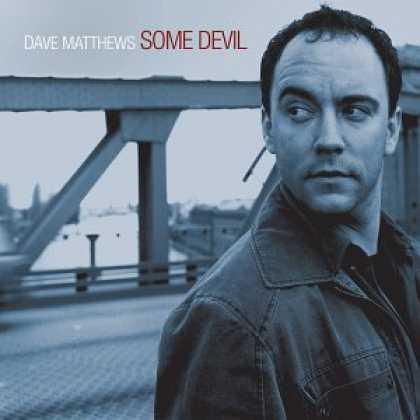 Bestselling Music (2007) - Some Devil by Dave Matthews