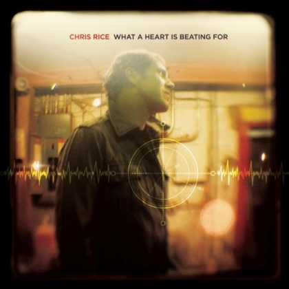 Bestselling Music (2007) - What a Heart Is Beating For by Chris Rice