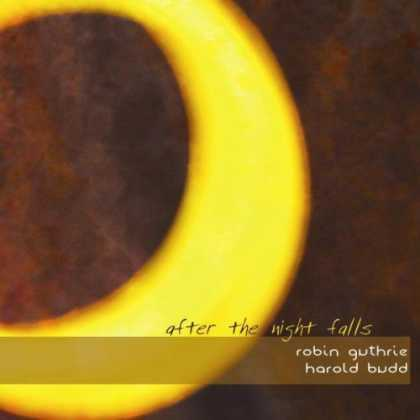 Bestselling Music (2007) - & Harold Budd - After The Night Falls by Robin Guthrie
