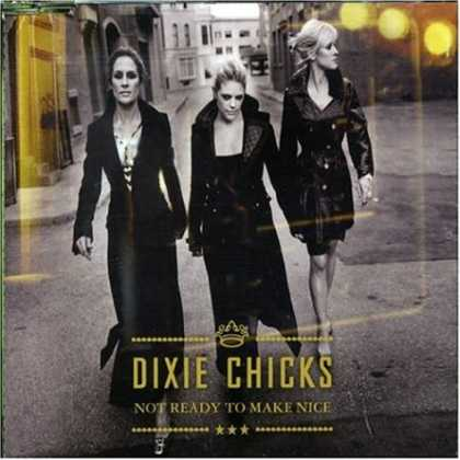 Bestselling Music (2007) - Not Ready to Make Nice by Dixie Chicks