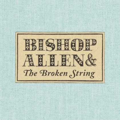 Bestselling Music (2007) - The Broken String by Bishop Allen