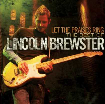 Bestselling Music (2007) - Let the Praises Ring: The Best Worship Songs of Lincoln Brewster by Lincoln Brew