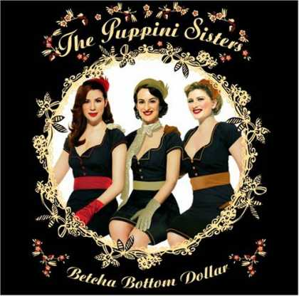 Bestselling Music (2007) - Betcha Bottom Dollar by Puppini Sisters