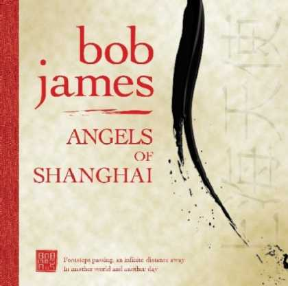 Bestselling Music (2007) - Angels of Shanghai by Bob James