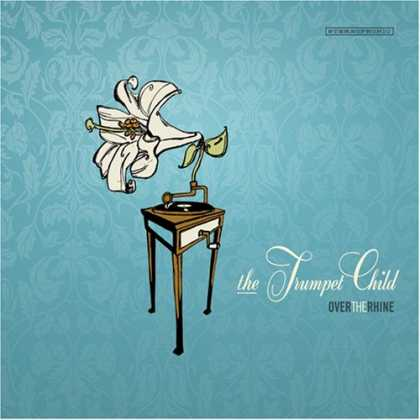 Bestselling Music (2007) - The Trumpet Child by Over the Rhine
