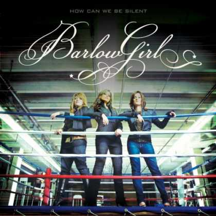Bestselling Music (2007) - How Can We Be Silent by BarlowGirl