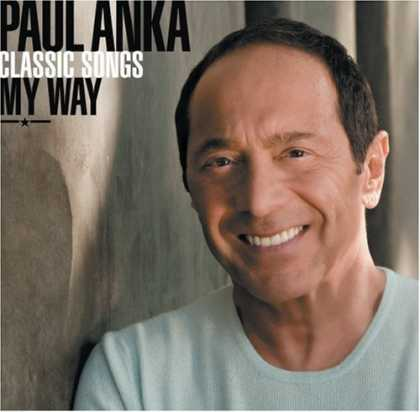 Bestselling Music (2007) - Classic Songs, My Way by Paul Anka