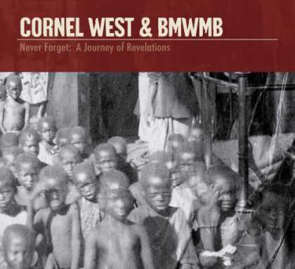 Bestselling Music (2007) - Never Forget: A Journey of Revelations by Cornel West & BMWMB