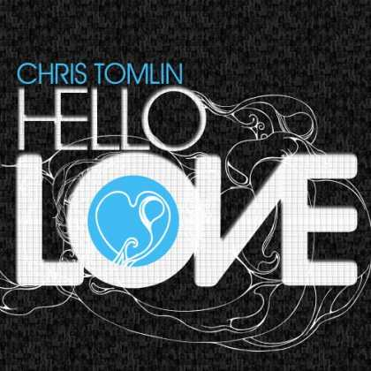 Bestselling Music (2008) - Hello Love by Chris Tomlin