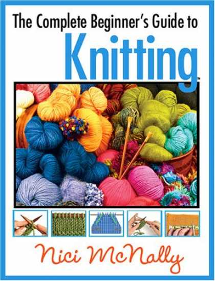 Bestselling Music (2008) - The Complete Beginner's Guide to Knitting