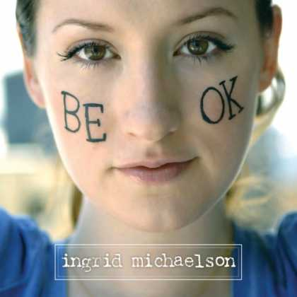 Bestselling Music (2008) - Be OK by Ingrid Michaelson