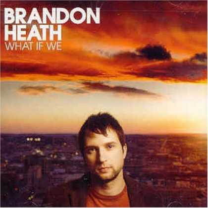 Bestselling Music (2008) - What If We by Brandon Heath