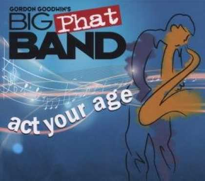 Bestselling Music (2008) - Act Your Age by Gordon Goodwin's Big Phat Band