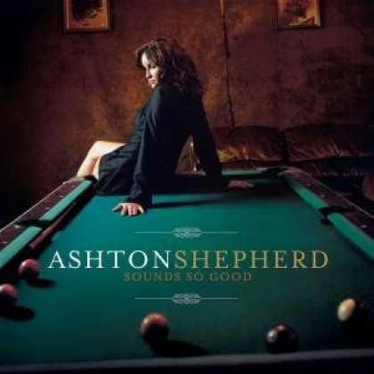 Bestselling Music (2008) - Sounds So Good by Ashton Shepherd