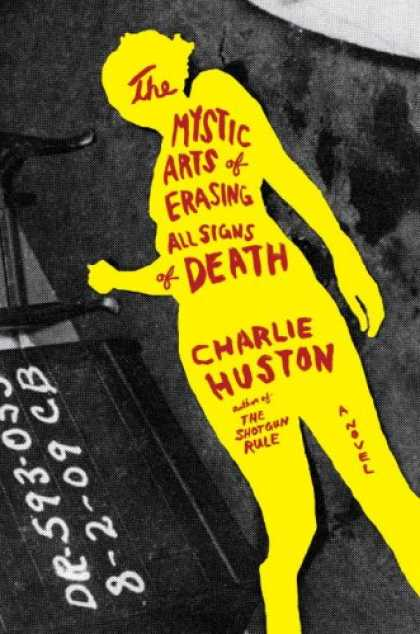 Bestselling Mystery/ Thriller (2008) - The Mystic Arts of Erasing All Signs of Death: A Novel by Charlie Huston