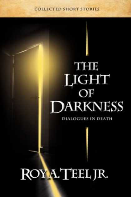 Bestselling Mystery/ Thriller (2008) - The Light of Darkness, Dialogues in Death by Roy A. Teel Jr.