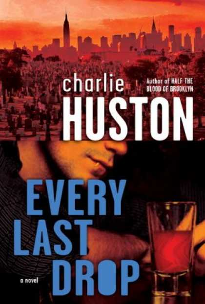 Bestselling Mystery/ Thriller (2008) - Every Last Drop: A Novel by Charlie Huston
