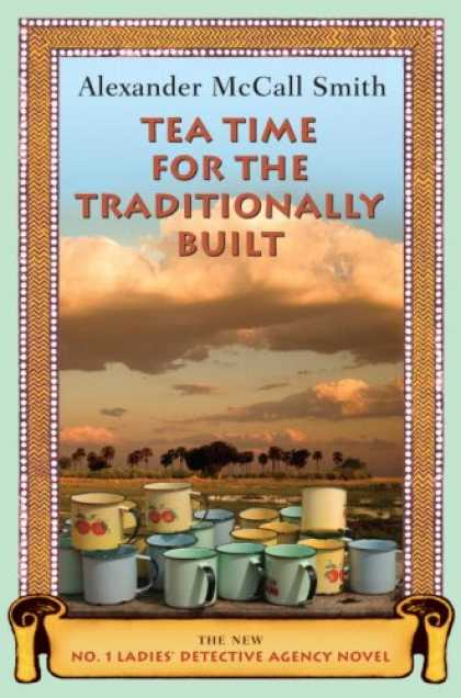 Bestselling Mystery/ Thriller (2008) - Tea Time for the Traditionally Built: The New No. 1 Ladies' Detective Agency Nov