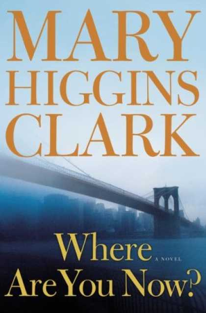 Bestselling Mystery/ Thriller (2008) - Where Are You Now?: A Novel by Mary Higgins Clark