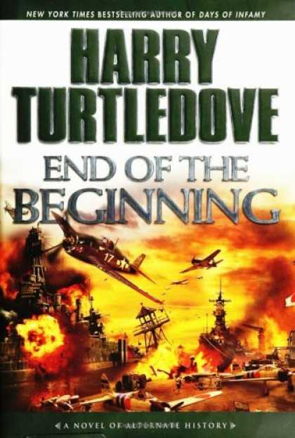 Bestselling Sci-Fi/ Fantasy (2006) - End of the Beginning: A Novel of Alternate History by Harry Turtledove
