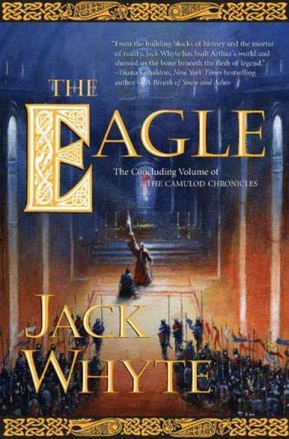 Bestselling Sci-Fi/ Fantasy (2006) - The Eagle: The Concluding Volume of The Camulod Chronicles by Jack Whyte