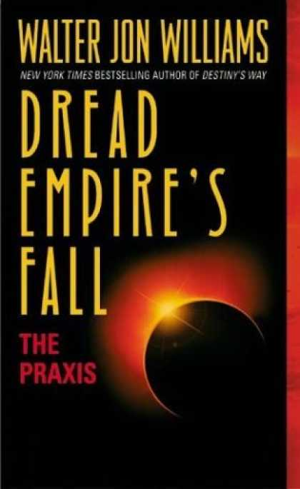 Bestselling Sci-Fi/ Fantasy (2006) - Dread Empire's Fall : The Praxis by Walter Jon Williams