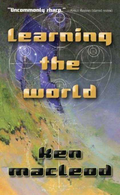 Bestselling Sci-Fi/ Fantasy (2006) - Learning the World: a Scientific Romance by Ken MacLeod