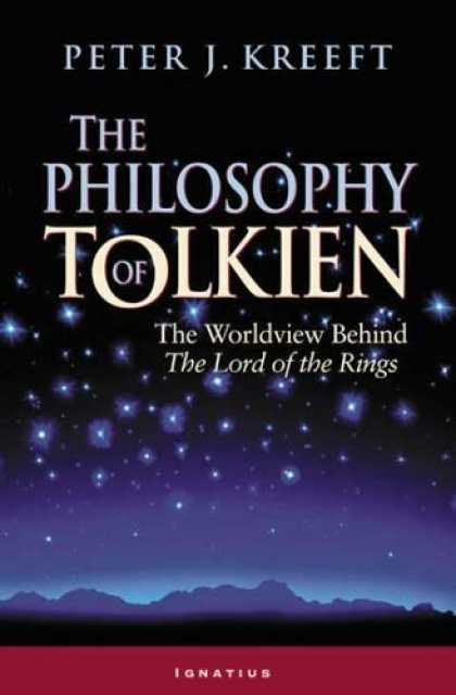 Bestselling Sci-Fi/ Fantasy (2006) - The Philosophy of Tolkien: The Worldview Behind The Lord of the Rings by Peter K
