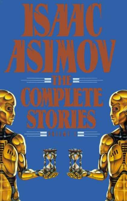Bestselling Sci-Fi/ Fantasy (2006) - Isaac Asimov: The Complete Stories, Vol. 1 by Isaac Asimov