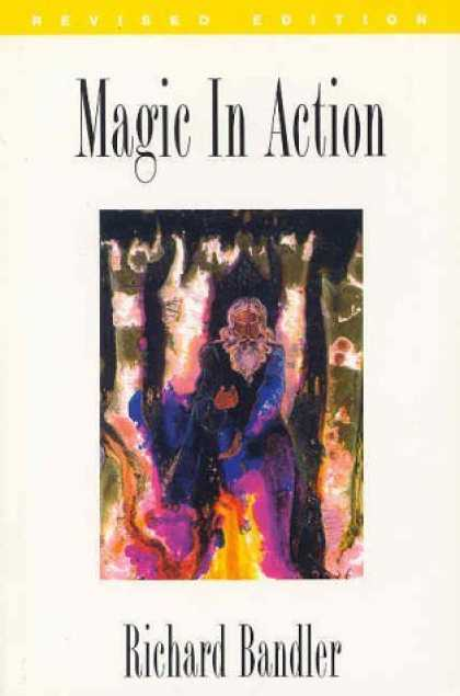 Bestselling Sci-Fi/ Fantasy (2006) - Magic in Action by Richard Bandler