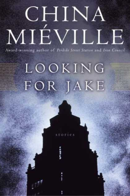 Bestselling Sci-Fi/ Fantasy (2006) - Looking for Jake: Stories by China Mieville