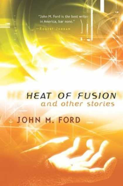 Bestselling Sci-Fi/ Fantasy (2006) - Heat of Fusion and Other Stories by John M. Ford