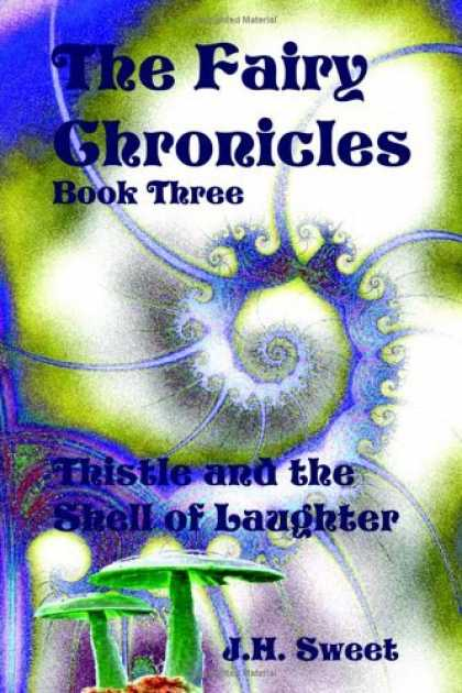 Bestselling Sci-Fi/ Fantasy (2006) - The Fairy Chronicles Book Three: Thistle And the Shell of Laughter by J. H. Swee