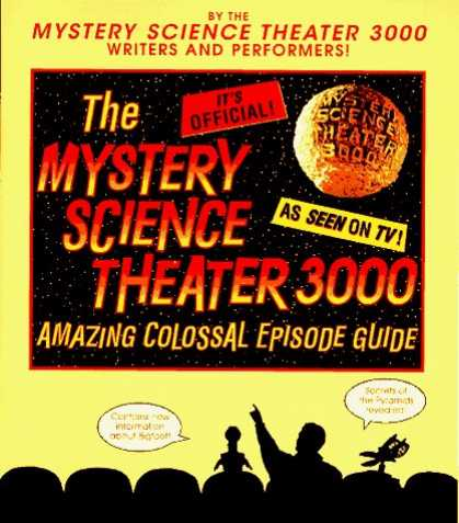 Bestselling Sci-Fi/ Fantasy (2006) - The Mystery Science Theater 3000 Amazing Colossal Episode Guide by Trace Beaulie