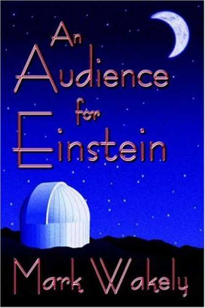 Bestselling Sci-Fi/ Fantasy (2006) - An Audience for Einstein (2006 EPPIE Award Winner) by Mark Wakely