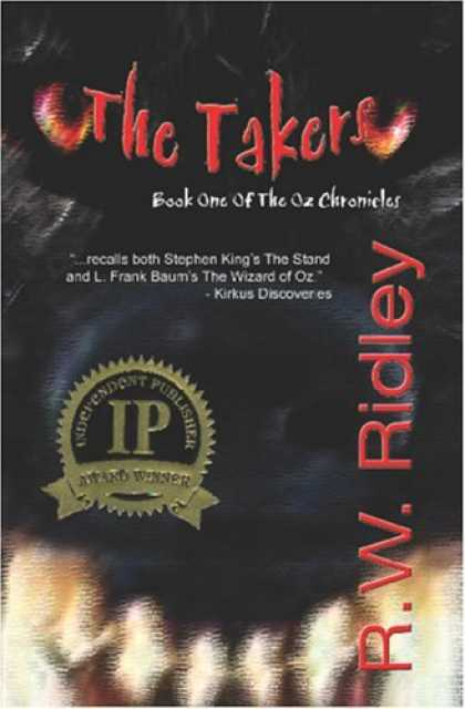 Bestselling Sci-Fi/ Fantasy (2006) - The Takers (2006 IPPY Award Winner in Horror): Book One of the Oz Chronicles by