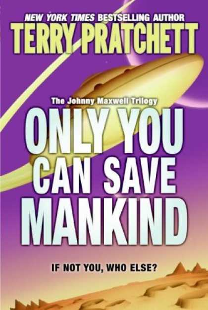 Bestselling Sci-Fi/ Fantasy (2006) - Only You Can Save Mankind (Johnny Maxwell Trilogy) by Terry Pratchett