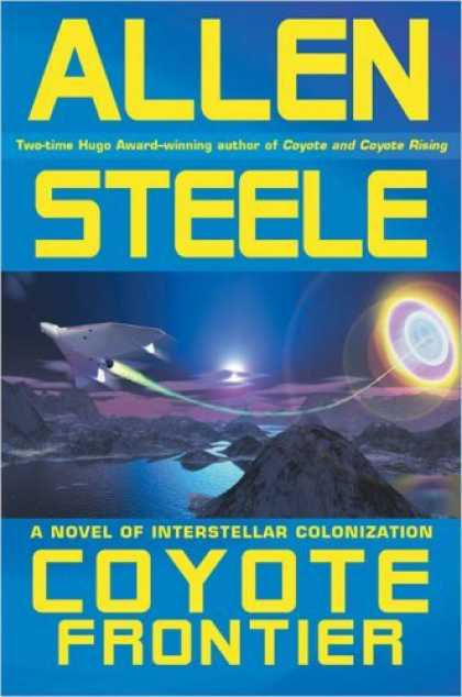 Bestselling Sci-Fi/ Fantasy (2006) - Coyote Frontier (Coyote Trilogy) by Allen Steele