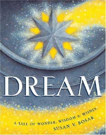 Bestselling Sci-Fi/ Fantasy (2006) - Dream: A Tale of Wonder, Wisdom & Wishes by Susan V. Bosak