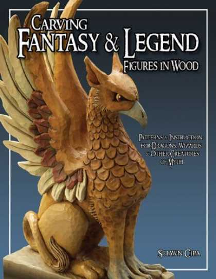 Bestselling Sci-Fi/ Fantasy (2006) - Carving Fantasy & Legend Figures in Wood: Patterns & Instructions for Dragons, W