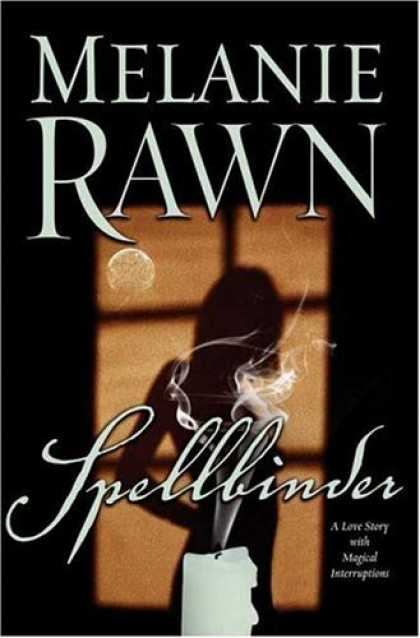 Bestselling Sci-Fi/ Fantasy (2006) - Spellbinder: A Love Story With Magical Interruptions by Melanie Rawn