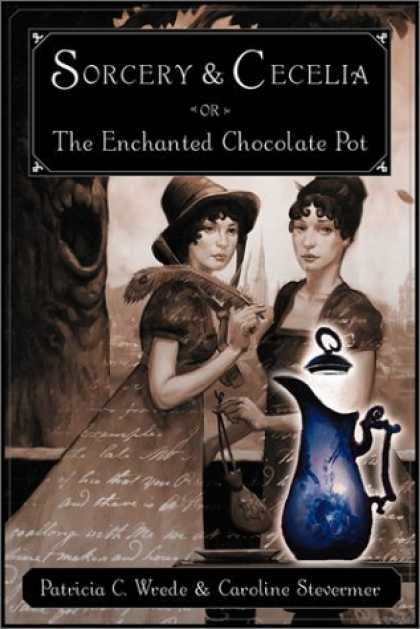 Bestselling Sci-Fi/ Fantasy (2006) - Sorcery and Cecelia or The Enchanted Chocolate Pot: Being the Correspondence of