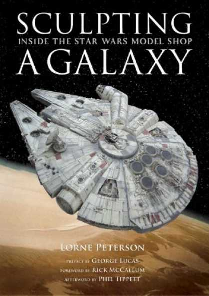 Bestselling Sci-Fi/ Fantasy (2007) - Sculpting a Galaxy: Inside the Star Wars Model Shop by Lorne Peterson