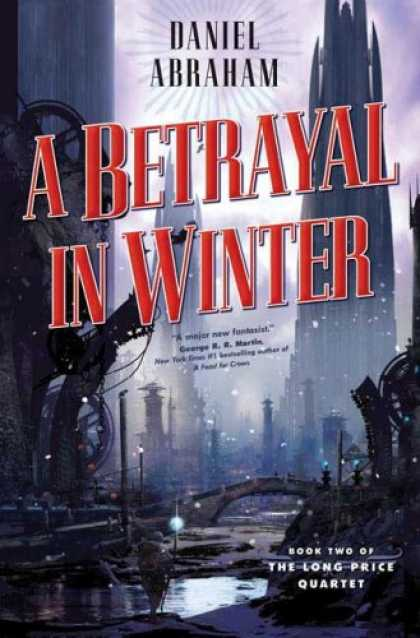 Bestselling Sci-Fi/ Fantasy (2007) - A Betrayal in Winter (The Long Price Quartet) by Daniel Abraham
