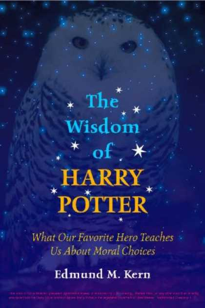 Bestselling Sci-Fi/ Fantasy (2007) - The Wisdom of Harry Potter: What Our Favorite Hero Teaches Us About Moral Choice